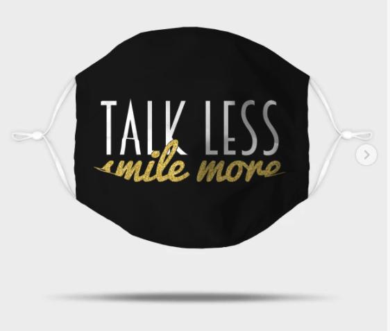 Talk Less, Smile More Mask