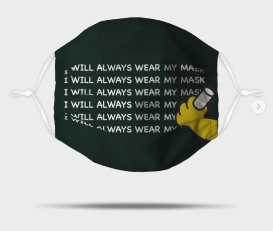I WILL ALWAYS WEAR MY MASK Mask